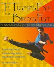 The Tigers Eye, the Birds Fist: A Beginner's Guide to the Martial Arts
