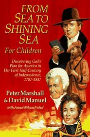 From Sea to Shining Sea for Children: Discovering God's Plan for America in Her Half-Century of Independence 1787-1837