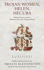 Trojan Women, Helen, Hecuba: Three Plays about Women and the Trojan War (Wisconsin Studies in Classics)