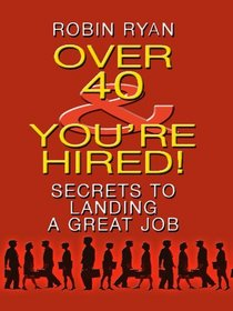 Over 40 & You're Hired!: Secrets to Landing a Great Job (Thorndike Large Print Health, Home and Learning)