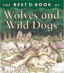 The Best Book of Wolves and Wild Dogs (The Best Book of)