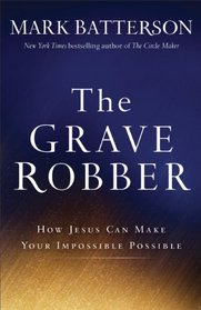 Grave Robber, The: How Jesus Can Make Your Impossible Possible