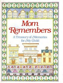 Mom Remembers : A Treasury of Memories for My child