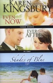 Even Now / Ever After / Shades of Blue