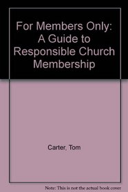 For Members Only: A Guide to Responsible Church Membership