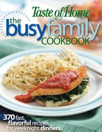Busy Family Cookbook: 370 Recipes for Weeknight Dinners