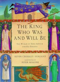 King Who Was and Will be: World of King Arthur and His Knights