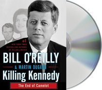 Killing Kennedy: The End of Camelot (Audio CD) (Unabridged)
