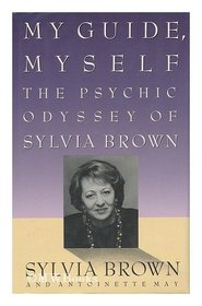My Guide, Myself: The Psychic Odyssey of Sylvia Brown