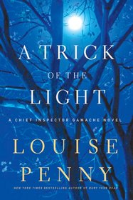 A Trick of the Light (Chief Inspector Gamache, Bk 7)