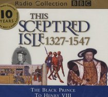 This Sceptred Isle: The Black Prince to Henry VIII (BBC Radio Collection)