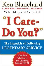 I CARE - DO YOU?: The Essentials of Delivering Legendary Service