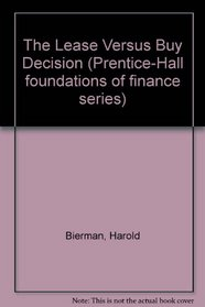 The Lease Versus Buy Decision (Prentice-Hall foundations of finance series)