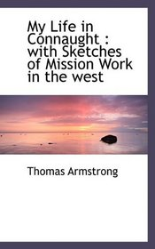 My Life in Connaught: with Sketches of Mission Work in the west