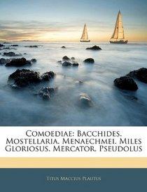 Comoediae: Bacchides. Mostellaria. Menaechmei. Miles Gloriosus. Mercator. Pseudolus (Italian Edition)