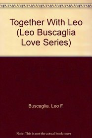 Together With Leo (Leo Buscaglia Love Series, Vol 9)