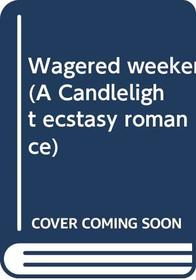 Wagered weekend (A Candlelight ecstasy romance)