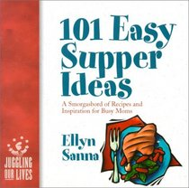 101 Easy Supper Ideas: A Smorgasbord of Recipes and Inspiration for Busy Moms
