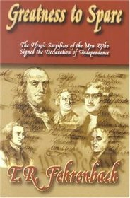 Greatness to Spare: The Heroic Sacrifices of the Men Who Signed the Declaration of Independence