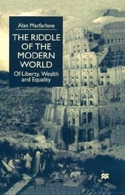 The Riddle of the Modern World : Of Liberty, Wealth and Equality
