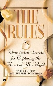 The Rules : Time-tested Secrets for Capturing the Heart of Mr. Right