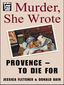 Provence -- To Die For (Murder She Wrote, Bk 18) (Large Print)