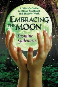 Embracing the Moon: A Witch's Guide to Rituals, Spellcrafts and Shadow Work