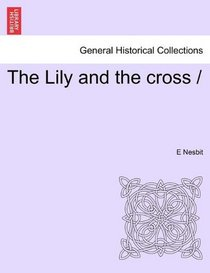 The Lily and the cross /
