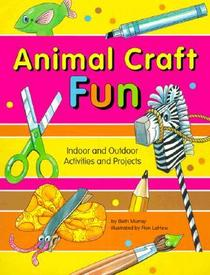 Animal Craft Fun: Indoor and Outdoor Activities and Projects
