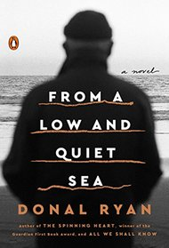 From a Low and Quiet Sea: A Novel