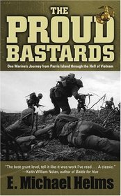 The Proud Bastards : One Marine's Journey from Parris Island through the Hell of Vietnam