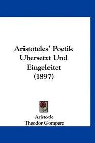 Aristoteles' Poetik Ubersetzt Und Eingeleitet (1897) (German Edition)