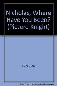 Nicholas, Where Have You Been? (Picture Knight)