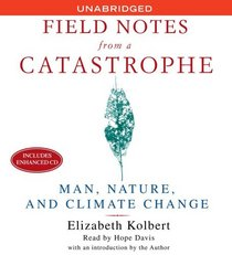 Field Notes From a Catastrophe - Man, Nature, and Climate Change