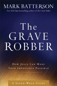 The Grave Robber Curriculum Kit: How Jesus Can Make Your Impossible Possible (Seven-Week Study Guide)