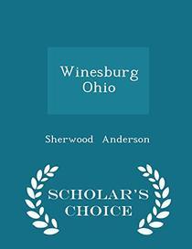 Winesburg Ohio - Scholar's Choice Edition