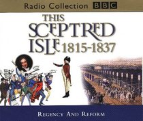 This Sceptred Isle: Regency and Reform: 1815-1837