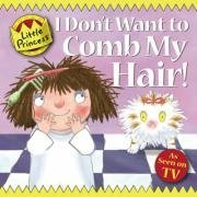 I Don't Want to Comb My Hair! (Little Princess TV Tie in)