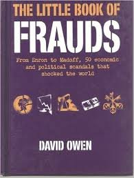 The Little Book of Frauds : From Enron to Madoff, 50 Economic and Political Scandals That Shocked the World