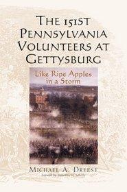 The 151st Pennsylvania Volunteers at Gettysburg: Like Ripe Apples in a Storm