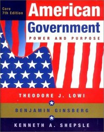 American Government: Power and Purpose, Core Version, Seventh Edition