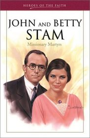 John and Betty Stam: Missionary Martyrs (Heroes of the Faith)