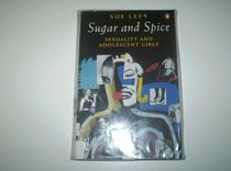 Sugar and Spice: Sexuality and Adolescent Girls (Penguin Women's Studies)