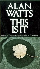 This Is It : and Other Essays on Zen and Spiritual Experience