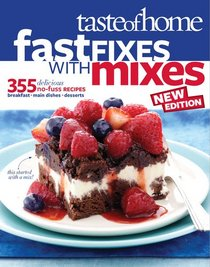 Taste of Home Fast Fixes with Mixes New Edition: 355 Delicious Recipes From Simple Starters