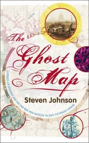 Ghost Map : A Street, an Epidemic and the Two Men Who Battled to Save Victorian London