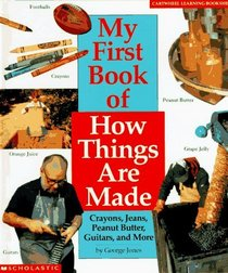My First Book of How Things Are Made: Crayons, Jeans, Guitars, Peanut Butter, and More (Cartwheel Learning Bookshelf)