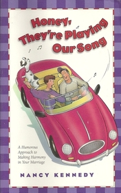 Honey, They're Playing Our Song: A Humorous Approach to Making Harmony in Your Marriage