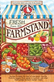 Fresh from the Farmstand: Recipes to Make the Most of Everyone's Favorite Fruits & Veggies, From Apples to Zucchini, and Other Fresh Picked Farmers' Market Finds