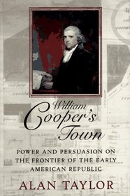 William Cooper's Town : Power and Persuasion on the Frontier of the Early American Republic